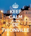 KEEP CALM JE SUIS  DE THIONVILLE - Personalised Poster large