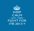 KEEP CALM - Jeremy Meldika - FIGHT FOR ITB 2013 !! - Personalised Poster large