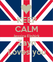 KEEP CALM Jessica Elphick Zayn Loves you - Personalised Poster large