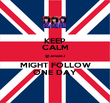KEEP CALM @JessieJ MIGHT FOLLOW ONE DAY - Personalised Poster large