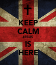 KEEP CALM JESUS IS HERE - Personalised Poster large