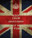 KEEP CALM JESUS'S BEARD  IS NOT MADE OF PUBES - Personalised Poster large