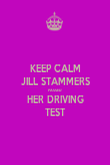 KEEP CALM JILL STAMMERS PASSED HER DRIVING TEST - Personalised Poster large