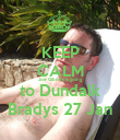 KEEP CALM Joe Gibney is going to Dundalk Bradys 27 Jan - Personalised Large Wall Decal