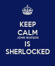 KEEP CALM JOHN WATSON IS SHERLOCKED - Personalised Poster large