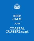 KEEP CALM JOIN COASTAL CRUISERZ.co.uk - Personalised Poster large