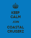 KEEP CALM JOIN COASTAL CRUISERZ - Personalised Poster large