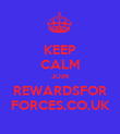 KEEP CALM JOIN REWARDSFOR FORCES.CO.UK - Personalised Poster large