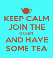 KEEP CALM JOIN THE QUEEN  AND HAVE SOME TEA - Personalised Poster large