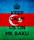 KEEP CALM join US ON MK BAKU - Personalised Poster large