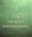 KEEP CALM, JOM RAYA & BERKENAL MESRA!  - Personalised Poster large