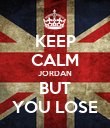 KEEP CALM JORDAN BUT YOU LOSE - Personalised Large Wall Decal