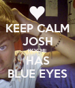 KEEP CALM JOSH ROCHE HAS BLUE EYES - Personalised Poster large