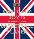 KEEP CALM JOY IS A WHEELCHAIR BASKETBALL PLAYER - Personalised Poster large