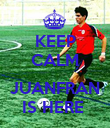 KEEP CALM  JUANFRAN IS HERE  - Personalised Poster large