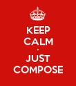 KEEP CALM • JUST COMPOSE - Personalised Poster large