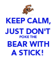 KEEP CALM, JUST DON'T POKE THE BEAR WITH A STICK! - Personalised Poster large