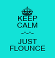 KEEP CALM ~*~*~ JUST FLOUNCE - Personalised Poster large