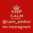 KEEP CALM just follow @cam_addict on instragram - Personalised Poster large