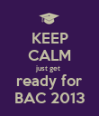 KEEP CALM just get  ready for BAC 2013 - Personalised Poster large