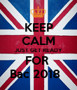 KEEP CALM JUST GET READY FOR  Bac 2018   - Personalised Poster large