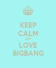 KEEP CALM JUST LOVE BIGBANG - Personalised Poster large