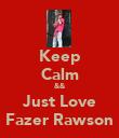 Keep Calm && Just Love Fazer Rawson - Personalised Poster large