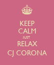 KEEP CALM JUST RELAX CJ CORONA - Personalised Poster large