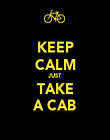 KEEP CALM JUST TAKE A CAB - Personalised Poster large