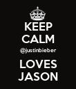 KEEP CALM @justinbieber LOVES JASON - Personalised Poster large