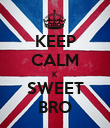 KEEP CALM K SWEET BRO - Personalised Poster large