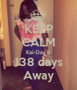 KEEP CALM Kai-Day is 138 days Away - Personalised Poster large