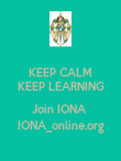 KEEP CALM KEEP LEARNING  Join IONA  IONA_online.org - Personalised Poster large