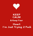 KEEP CALM & Keep Your Heart  I'm Just Trying 2 Fuck - Personalised Poster large