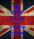 KEEP CALM Kelsey You're Invited - Personalised Poster large