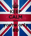 KEEP CALM KEN you're only 80 - Personalised Poster large