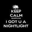 KEEP CALM KERMODE I GOT U A NIGHTLIGHT - Personalised Poster large