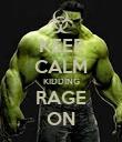 KEEP CALM KIDDING RAGE ON - Personalised Poster large
