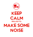 KEEP CALM KILLJOYS MAKE SOME NOISE - Personalised Poster large