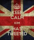 KEEP CALM KIM HAS TWEETED - Personalised Poster large