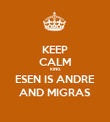 KEEP CALM KING ESEN IS ANDRE AND MIGRAS - Personalised Poster large