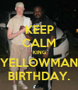 KEEP CALM KING YELLOWMAN BIRTHDAY. - Personalised Poster large