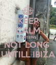 KEEP CALM KITTENS NOT LONG  UNTILL IBIZA - Personalised Poster large