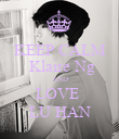 KEEP CALM  Klaire Ng AND LOVE  LU HAN - Personalised Poster large