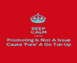 KEEP CALM & Know Promoting Is Not A Issue Cause 'Pure' A Go Tun Up - Personalised Poster large
