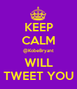 KEEP CALM @KobeBryant WILL TWEET YOU - Personalised Poster small