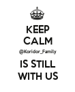 KEEP CALM @Koridor_Family IS STILL WITH US - Personalised Poster large