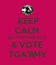 KEEP CALM  KRYPTE LEUR LISTE  & VOTE  TGA'RMY - Personalised Poster large