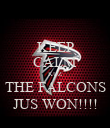 KEEP CALM KUZ THE FALCONS JUS WON!!!! - Personalised Poster large
