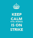 KEEP CALM KYEL MUNOZ IS ON STRIKE - Personalised Large Wall Decal